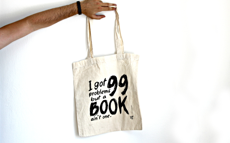 Totebag I got 99 problems but a book ain't one
