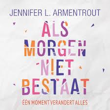 Boekrecensie   Als morgen niet bestaat – Jennifer L. Armentrout